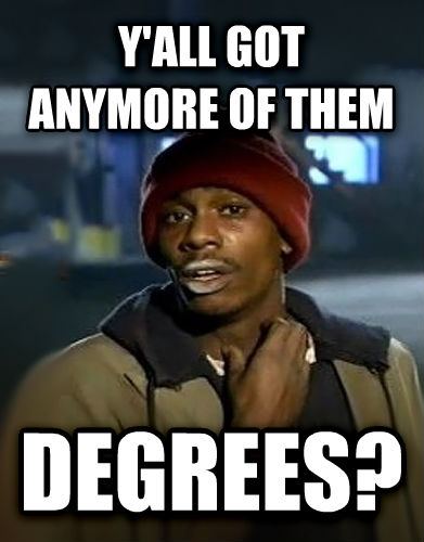 Dave Chappelle - Y all Got Any More y all got anymore of them degrees? , made with livememe meme creator
