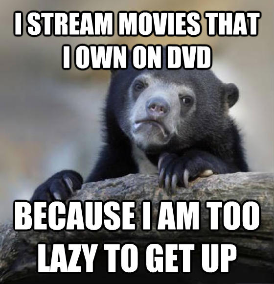 Confession Bear i stream movies that i own on dvd because i am too lazy to get up , made with livememe meme creator