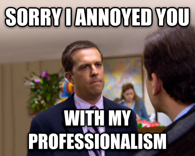 Sorry I Annoyed You With My Friendship sorry i annoyed you with my professionalism , made with livememe meme creator