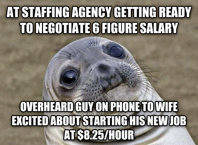 Uncomfortable Situation Seal at staffing agency getting ready to negotiate 6 figure salary overheard guy on phone to wife excited about starting his new job at $8.25/hour , made with livememe meme generator