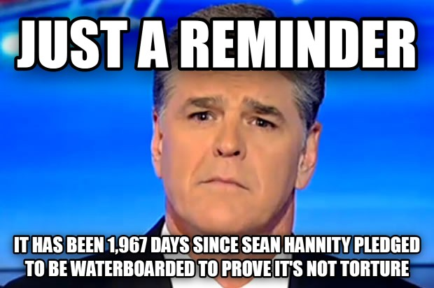 untitled meme just a reminder it has been 1,967 days since sean hannity pledged to be waterboarded to prove it s not torture , made with livememe meme creator