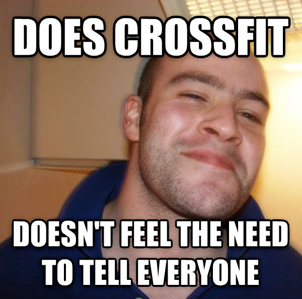 Good Guy Greg gives it up does crossfit  doesn t feel the need to tell everyone  , made with livememe meme generator