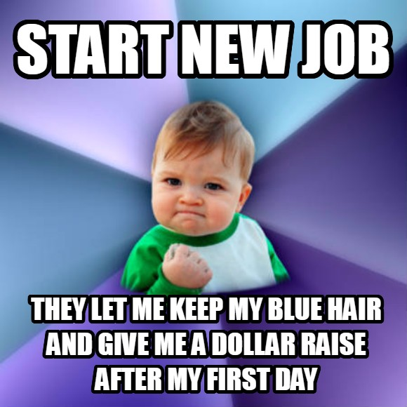 Success Kid start new job they let me keep my blue hair and give me a dollar raise after my first day  , made with livememe meme generator