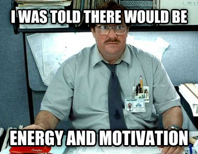 Milton i was told there would be energy and motivation , made with livememe meme generator