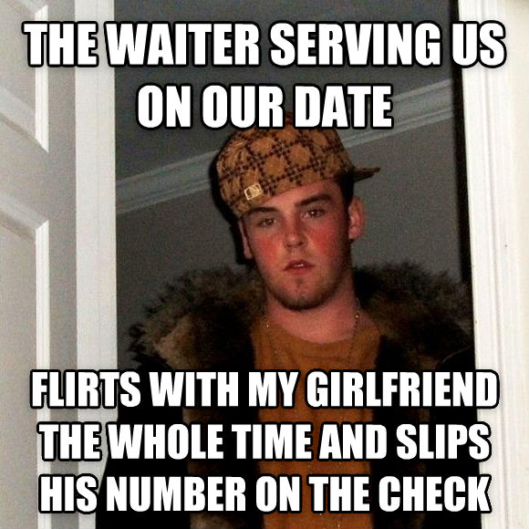 Scumbag Steve the waiter serving us on our date flirts with my girlfriend the whole time and slips his number on the check , made with livememe meme generator