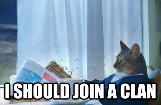 Sophisticated Cat   16,266,593,128  i should join a clan  1  1   q                        pc    z    ;     q                x          !            \i should bottom text                                                                                   ,                                  impact                                   @ #     i should join a clan , made with livememe meme generator