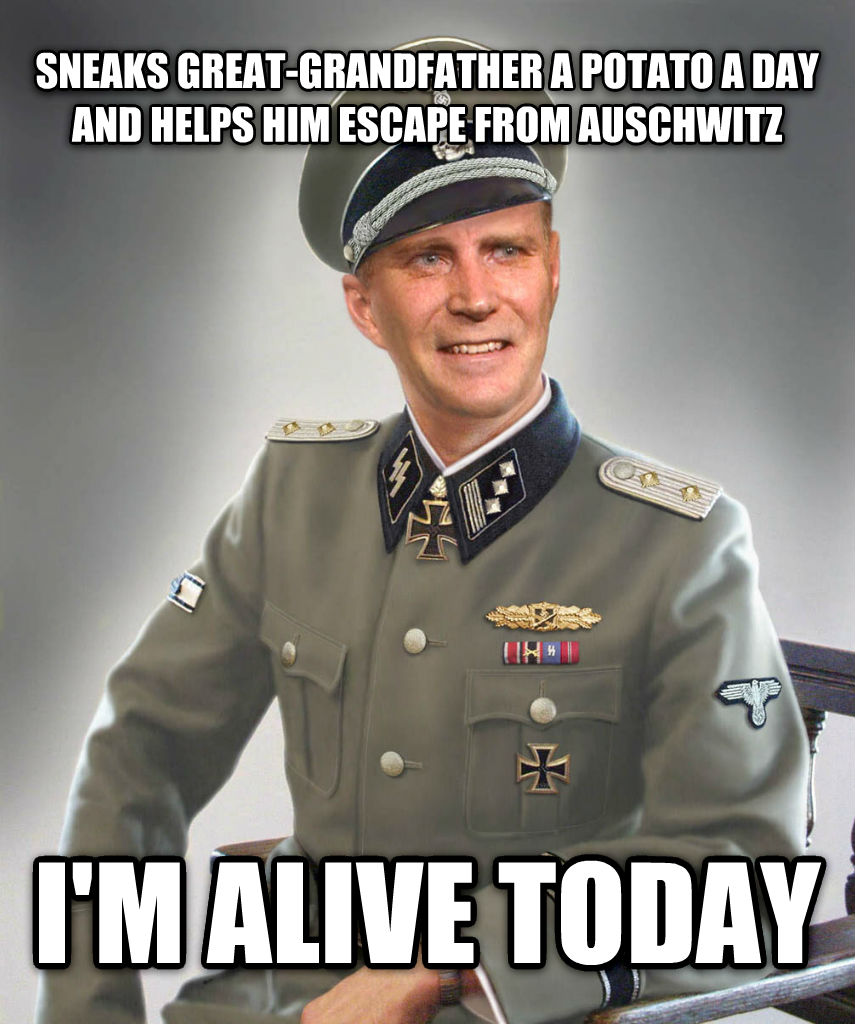 Good Guy SS Officer  sneaks great-grandfather a potato a day and helps him escape from auschwitz i m alive today , made with livememe meme generator
