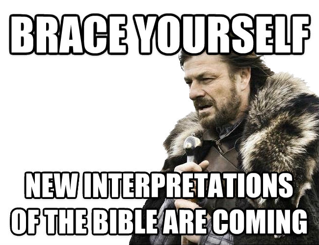 Imminent Ned / Brace Yourselves brace yourself new interpretations of the bible are coming , made with livememe meme maker