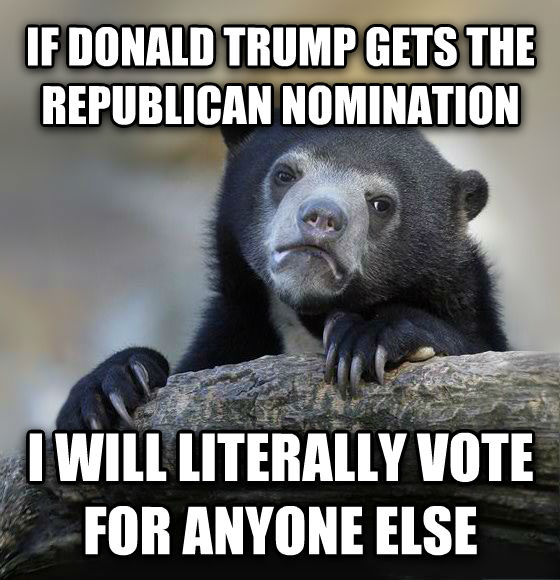 Confession Bear if donald trump gets the republican nomination i will literally vote for anyone else , made with livememe meme maker