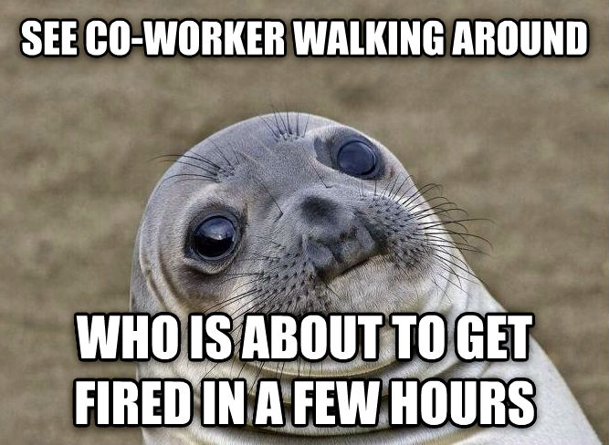 Uncomfortable Situation Seal see co-worker walking around who is about to get fired in a few hours , made with livememe meme generator