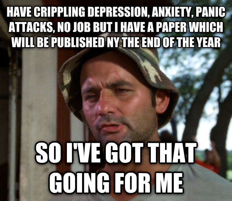 Bill Murray - So I Got That Going For Me, Which is Nice have crippling depression, anxiety, panic attacks, no job but i have a paper which will be published ny the end of the year so i ve got that going for me , made with livememe meme maker