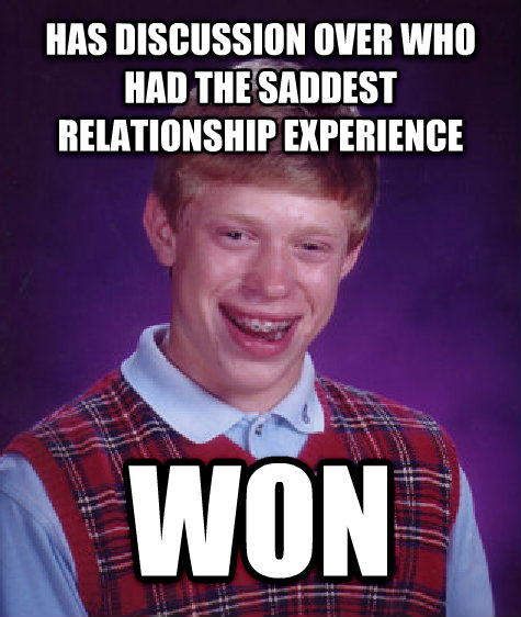 Bad Luck Brian has discussion over who had the saddest relationship experience  won , made with livememe meme creator