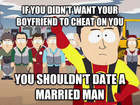 Captain Hindsight if you didn t want your boyfriend to cheat on you you shouldn t date a married man , made with livememe meme creator