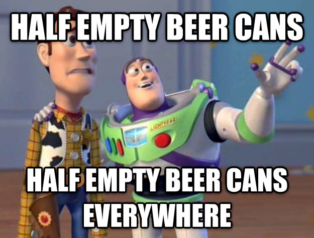 Toy Story Everywhere half empty beer cans half empty beer cans everywhere , made with livememe meme generator