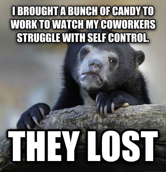Confession Bear i brought a bunch of candy to work to watch my coworkers struggle with self control.  they lost , made with livememe meme maker