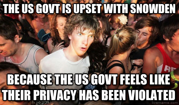 Sudden Clarity Clarence the us govt is upset with snowden because the us govt feels like their privacy has been violated , made with livememe meme maker