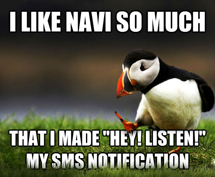 Unpopular Opinion Puffin i like navi so much that i made  hey! listen!  my sms notification , made with livememe meme generator