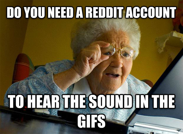 Grandma Finds the Internet do you need a reddit account to hear the sound in the gifs , made with livememe meme maker