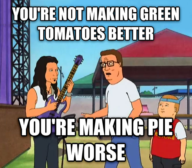 You re Not Making Christianity Any Better, You re Just Making Rock and Roll Worse you re not making green tomatoes better you re making pie worse , made with livememe meme maker