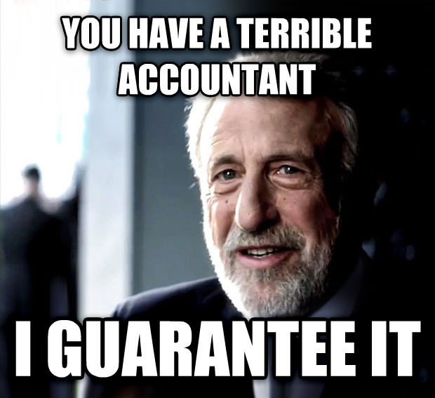 I Guarantee It you have a terrible accountant i guarantee it , made with livememe meme generator