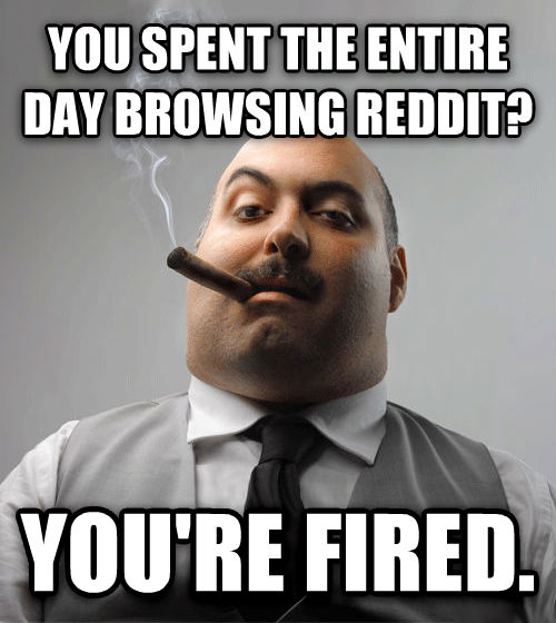 Bad Guy Boss you spent the entire day browsing reddit? you re fired. , made with livememe meme generator