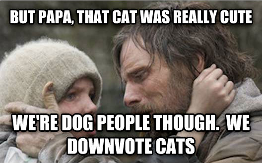 viggo explains but papa, that cat was really cute we re dog people though.  we downvote cats , made with livememe meme generator
