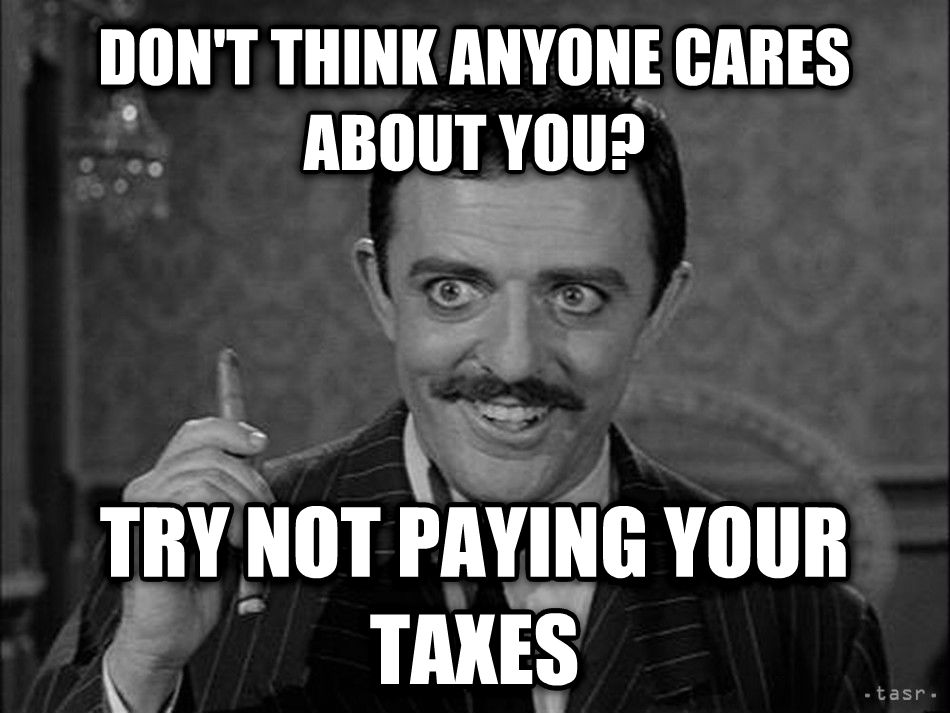 Gomez don t think anyone cares about you? try not paying your taxes , made with livememe meme creator