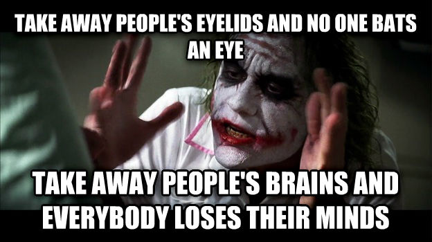 Joker Mind Loss take away people s eyelids and no one bats an eye take away people s brains and everybody loses their minds , made with livememe meme generator