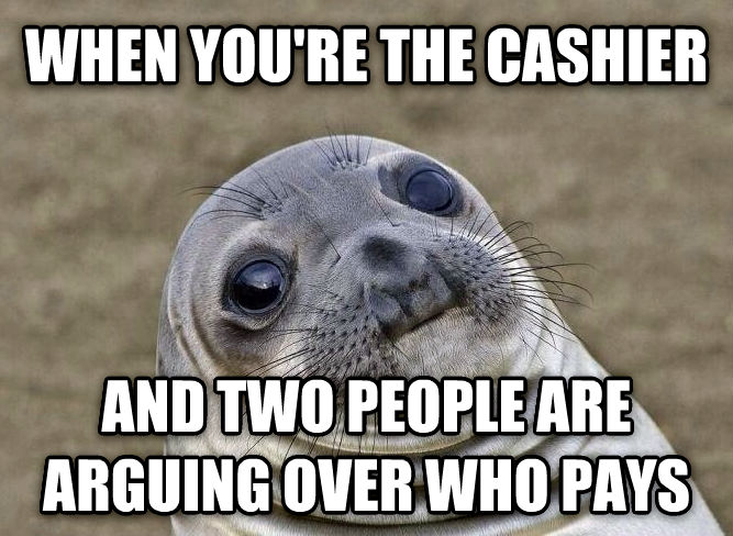 Socially Squeamish Seal when you re the cashier and two people are arguing over who pays , made with livememe meme creator