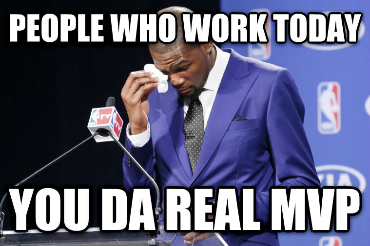 You Da Real MVP people who work today you da real mvp , made with livememe meme generator