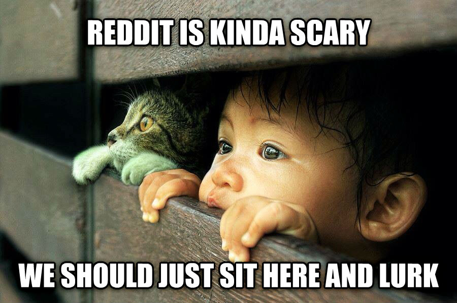 Listen Kid...  reddit is kinda scary we should just sit here and lurk , made with livememe meme creator