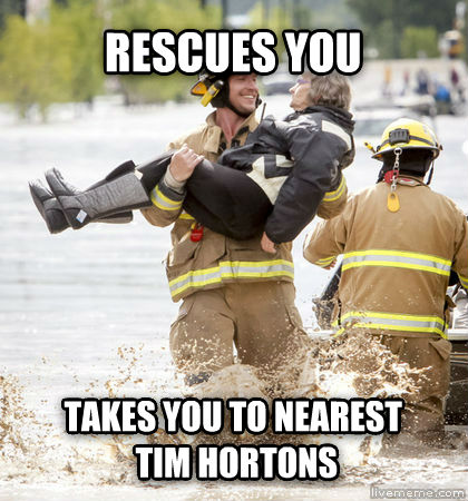 ridiculously photogenic canadian firefighter rescues you takes you to nearest  tim hortons , made with livememe meme generator