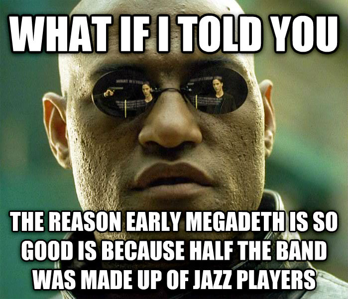 Matrix Morpheus what if i told you the reason early megadeth is so good is because half the band was made up of jazz players , made with livememe meme generator
