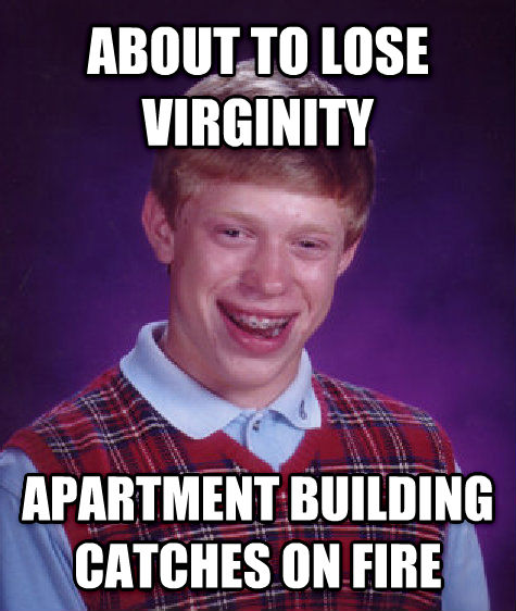 Bad Luck Brian about to lose virginity apartment building catches on fire , made with livememe meme maker