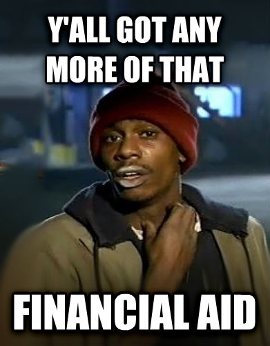 Dave Chappelle - Y all Got Any More y all got any more of that financial aid , made with livememe meme generator