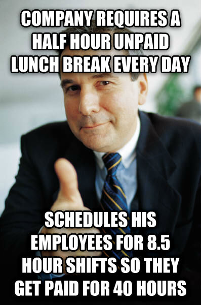 Good Guy Boss company requires a half hour unpaid lunch break every day schedules his employees for 8.5 hour shifts so they get paid for 40 hours , made with livememe meme creator