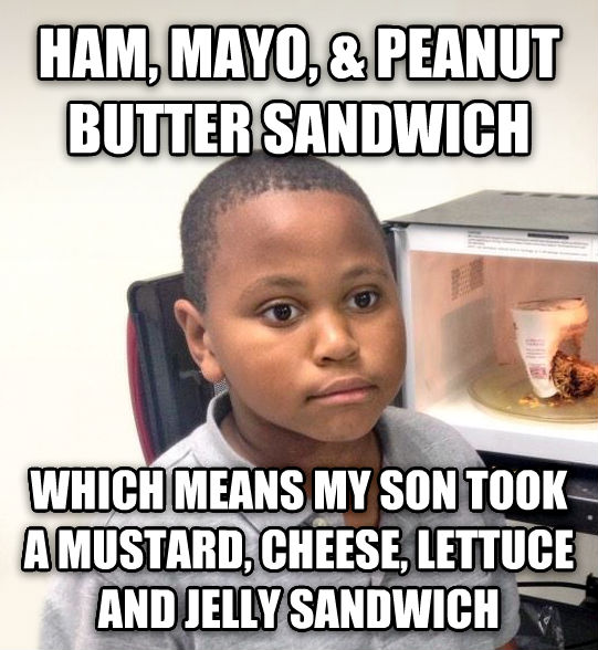 Minor Mistake Marvin ham, mayo, & peanut butter sandwich which means my son took a mustard, cheese, lettuce and jelly sandwich , made with livememe meme creator