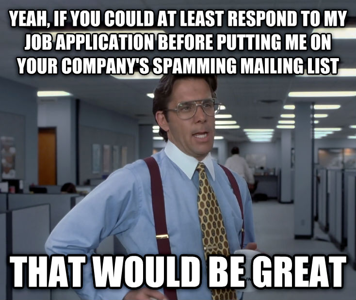 Office Space Lumbergh yeah, if you could at least respond to my job application before putting me on your company s spamming mailing list that would be great , made with livememe meme creator