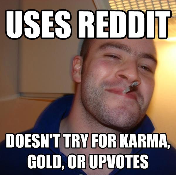 Good Guy Greg uses reddit doesn t try for karma, gold, or upvotes , made with livememe meme generator