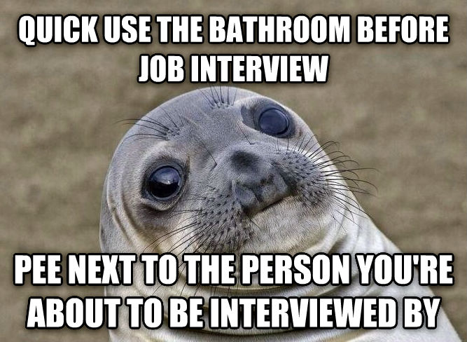 Uncomfortable Situation Seal quick use the bathroom before job interview pee next to the person you re about to be interviewed by  , made with livememe meme maker