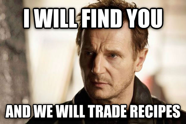 I Will Find You i will find you and we will trade recipes , made with livememe meme creator