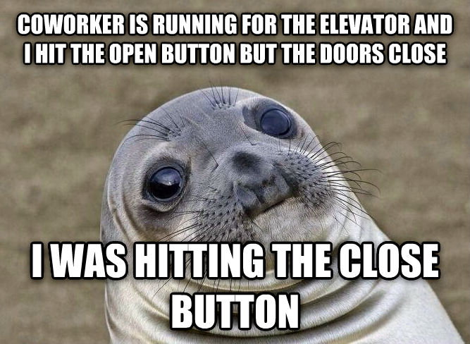 Uncomfortable Situation Seal coworker is running for the elevator and i hit the open button but the doors close i was hitting the close button , made with livememe meme generator