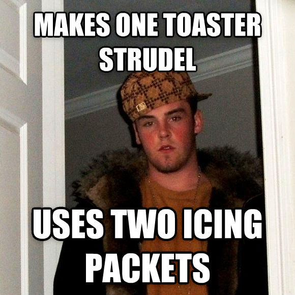 Scumbag Steve makes one toaster strudel uses two icing packets , made with livememe meme maker