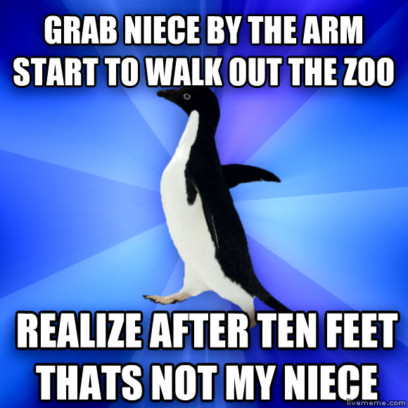 Socially Awkward Penguin grab niece by the arm start to walk out the zoo realize after ten feet thats not my niece  , made with livememe meme creator