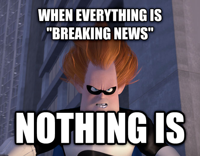 Syndrome - When Everyone s Super, No One Is when everything is  breaking news  nothing is , made with livememe meme creator