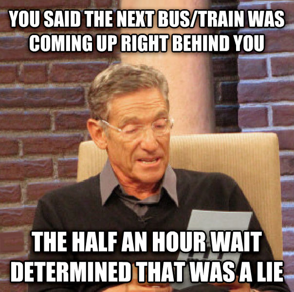 Maury Determined That Was a Lie you said the next bus/train was coming up right behind you the half an hour wait determined that was a lie , made with livememe meme creator