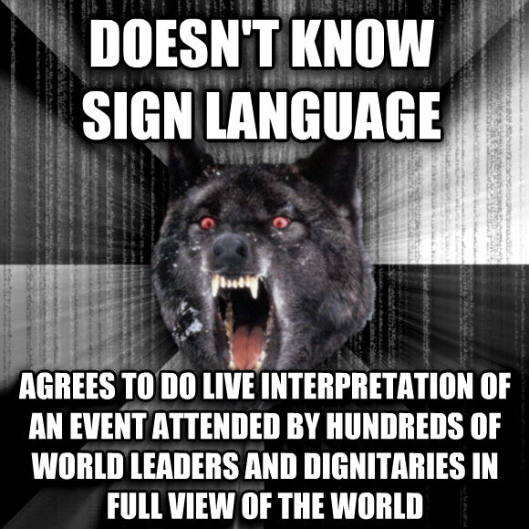 Insanity Wolf doesn t know sign language agrees to do live interpretation of an event attended by hundreds of world leaders and dignitaries in full view of the world  , made with livememe meme creator