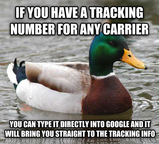 Actual Advice Mallard if you have a tracking number for any carrier you can type it directly into google and it will bring you straight to the tracking info , made with livememe meme creator