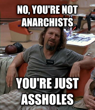 The Dude no, you re not anarchists you re just eyeballs , made with livememe meme maker