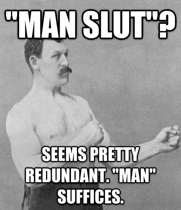Overly Manly Man  man girl ? seems pretty redundant.  man  suffices. , made with livememe meme creator